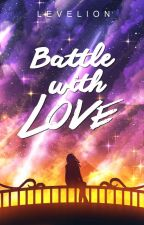 Battle with love (Ashralka Heirs #4) by Levelion