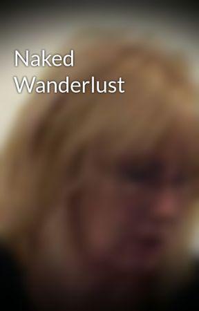 Naked Wanderlust by AngelaEBrooks