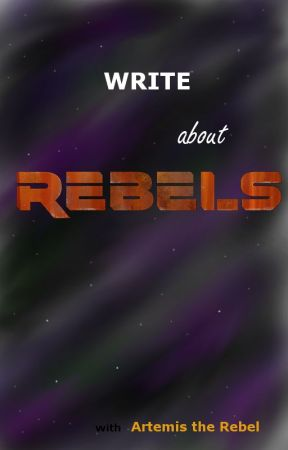 Write About Rebels by Artemis_the_Rebel