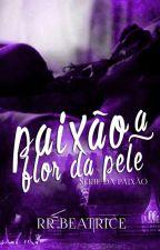 Paixão à Flor da Pele (Livro 2) by rrbeatrice