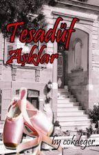 TESADÜF AŞKLAR (Tamamlandı) by cokdeger