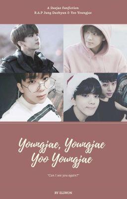 Đọc truyện [B.A.P|ONE SHOT| DAEJAE] - YoungJae, Yoo Youngjae