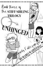 Unhinged- A Gravity Falls Fan Fic by SydneyP127