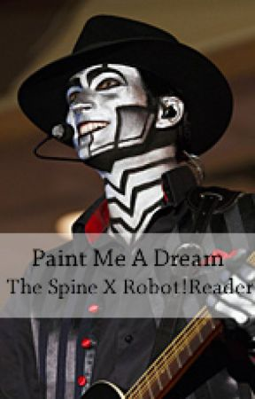 Paint me a dream - The Spine X Robot!Reader by phoebe_measures_xox