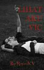 LIHAT AKU VIC (SLOW) by ReginaKV