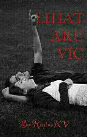 LIHAT AKU VIC (HIATUS) by ReginaKV