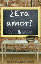 ¿Era amor? by SophiaMadaiFidencio