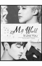My World Is Like You (KookMin) by jenniequeen_