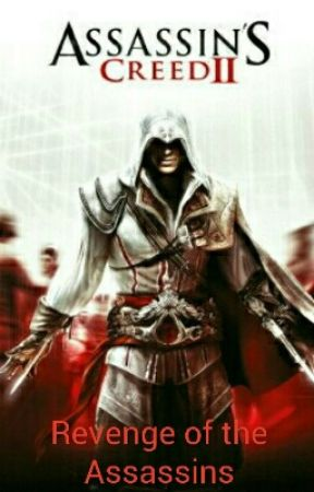 Assassin's Creed II: Revenge of the Assassins by Dolphinlover619