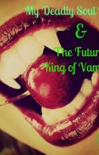 My Deadly Soul Mate and The Future King of Vampires by taty121