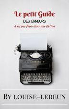 Le petit Guide des erreurs à ne pas faire dans une fiction by louise-lereun