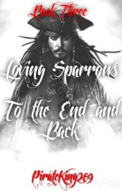 Loving Sparrows: To the End and Back (Book Three) by PirateKing289