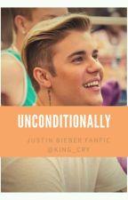 Unconditionally   Justin Bieber Fanfic  by laurossauroXX
