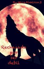 RECHAZADA POR SER DEBIL by MicaAlmiron3