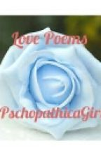 Love Poems by PschopathicGirl