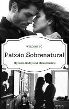 Paixão Sobrenatural by Myca_Mah