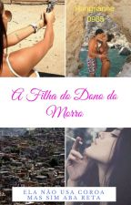 A Filha do Dono do Morro - O Começo by Hungrianne0985