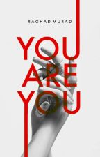 you are you by RaghaddMurad