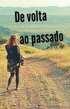 De volta ao passado by AmoraPassoss
