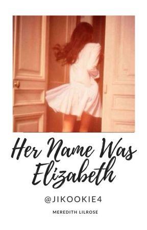Her name was Elizabeth by MeganHewer