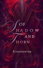 Of Shadow and Thorn by KissesofInk