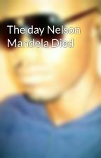 The day Nelson Mandela Died by BrianOmbura
