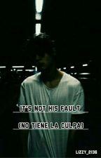 It's Not His Fault (No Tiene La Culpa)  by Lizzy_2136