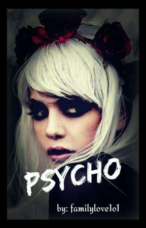 psycho  by familylove1o1