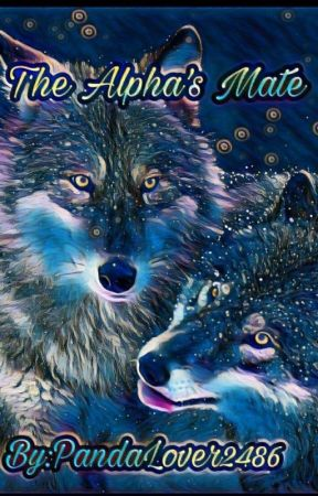 The Alpha's Mate ||Wattys 2017|| by PandaLover2486