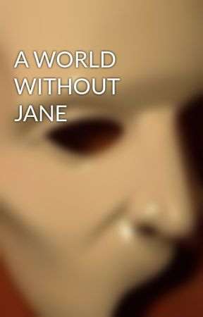 A WORLD WITHOUT JANE by the-phantom-author-3