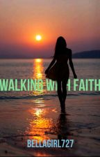 Walking With Faith by Bellagirl727