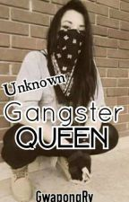 Unknown Gangster Queen [Completed] by GwapongRy