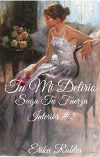 TÚ MI DELIRIO _ ROSALIE Y SIMONS. SAGA TÚ FUERZA INTERIOR #2 by Echeryl