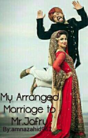 My Arranged Marriage to Mr.Jafry by amnazahid962