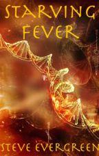 Starving Fever [On Hold Till 9/3/17] by SteveEvergreen