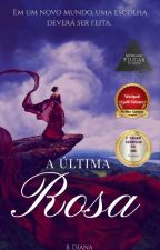 A última rosa - Livro 1 by BruunaaDiana
