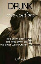 DRUNK CONVERSATIONS by ZincAlight
