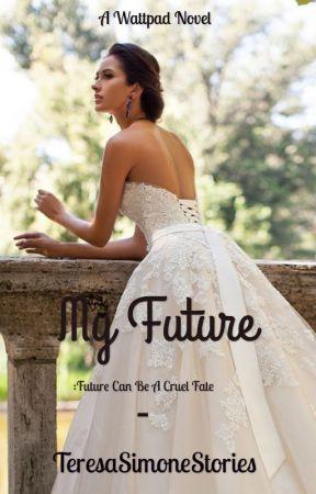 My Future: Future Can Be A Cruel Fate by TeresaSimoneStories