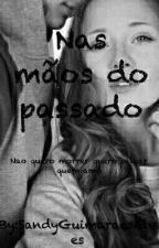 Nas Mãos do Passado by SandyGuimaraesAlves