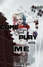 Come and Play With Me by HarlsQuinn4Ever