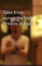 Tales from across the Veil; Princes of Pain by DarkwolfXX
