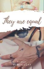 They are equal ; Larry. by wereallgay