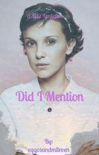 Did I Mention | A Fillie Fanfiction  by eggosandmileven