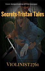 Secrets- Tristan Tales {1} by Violinist2761