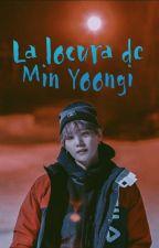 La locura de Min Yoongi. by mydirtyclothes