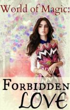 World of Magic: Forbidden Love by lorsthereader