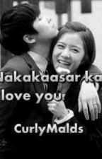 Nakakaasar ka, I love you. by CurlyMalds