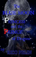 The Blue Moon Princess  And  The Prince Of Dragons.  by ricopelin