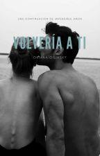 VOLVERIA A TI. by Oriana30Gilinsky