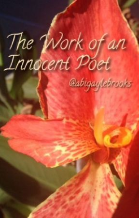The Work of an Innocent Poet by abigaylebrooks